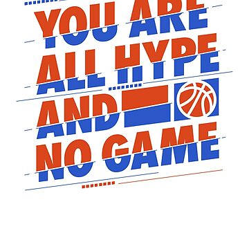 You are All Hype and No Game Basketball T-Shirt by JNicheMerch2018
