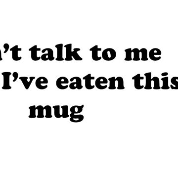 don't talk to me until i've eaten this mug by drsamtam