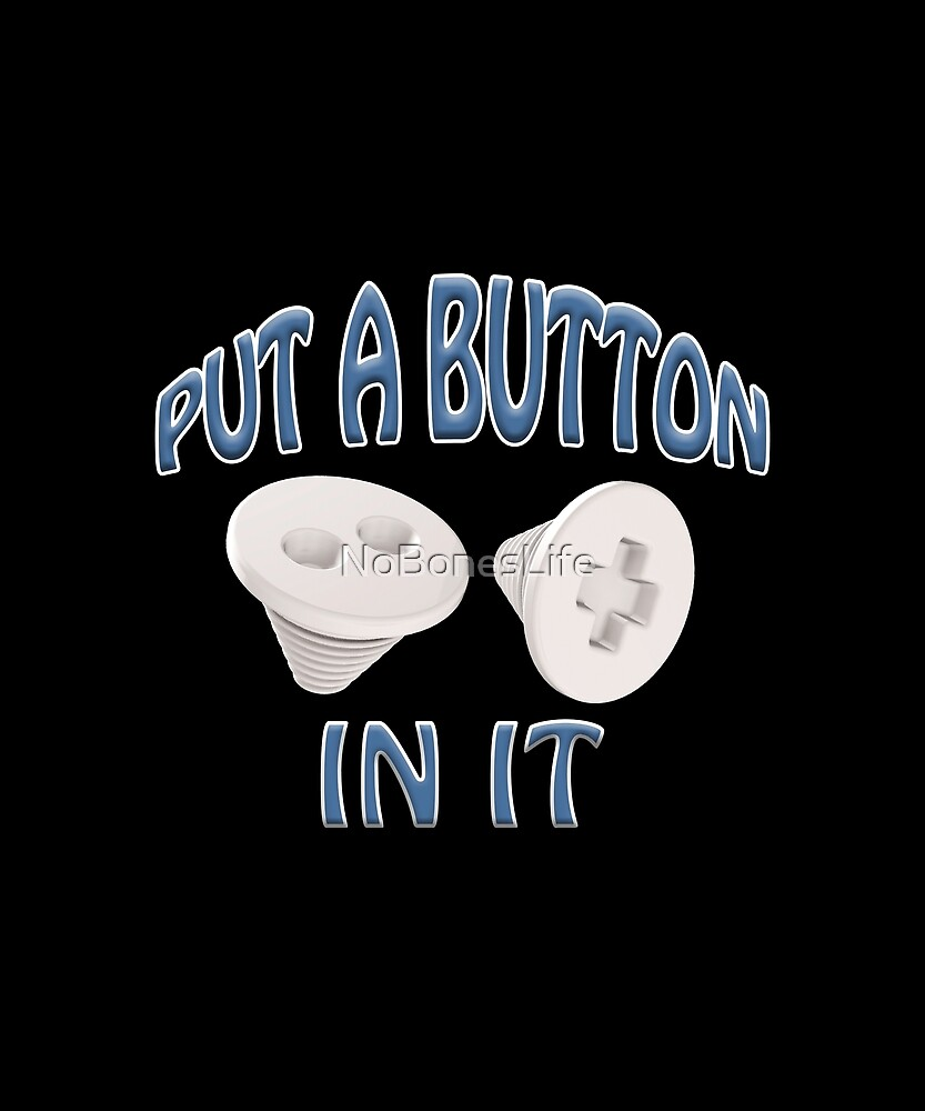 Put A Button In It- Blue by NoBonesLife