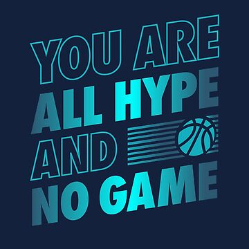 You are All Hype and No Game Gradient Basketball T-Shirt by JNicheMerch2018