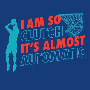 I am So Clutch It's Almost Automatic Basketball T-Shirt by JNicheMerch2018