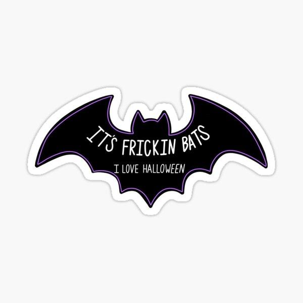 It's frickin bats Sticker