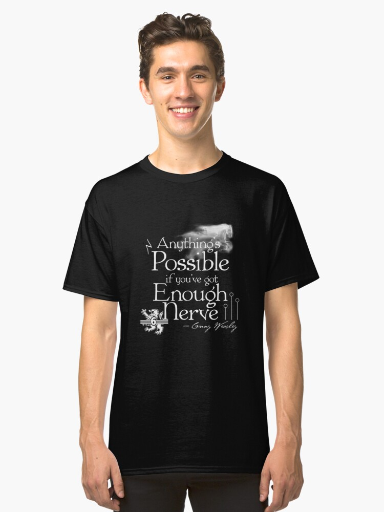 Alternate view of Anything's Possible If You've Got Enough Nerve Classic T-Shirt