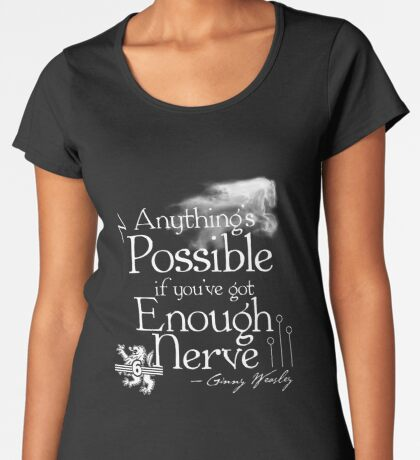 Anything's Possible If You've Got Enough Nerve Women's Premium T-Shirt