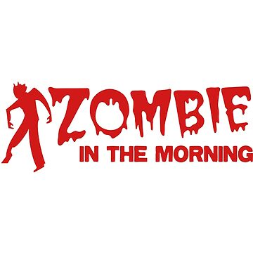 ZOMBIE in the morning horror humor shirt by giagri001