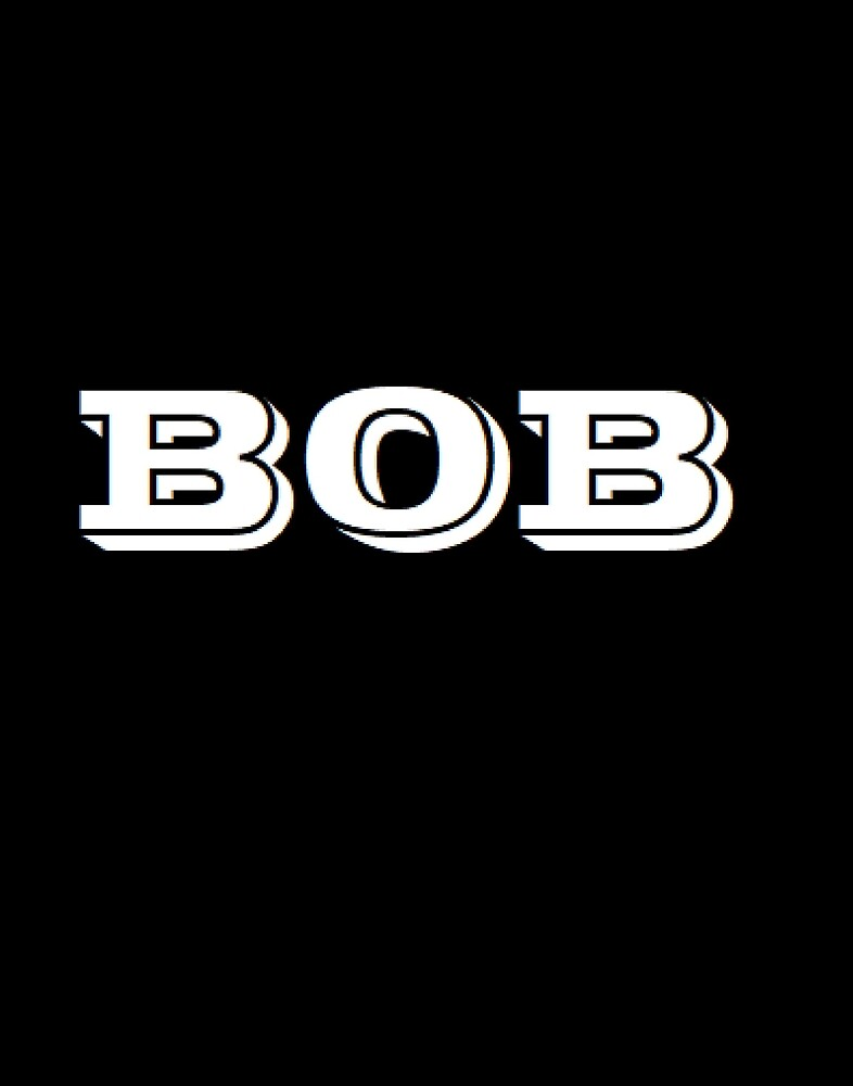 Bob, the short form of Robert. by mathgodswoman