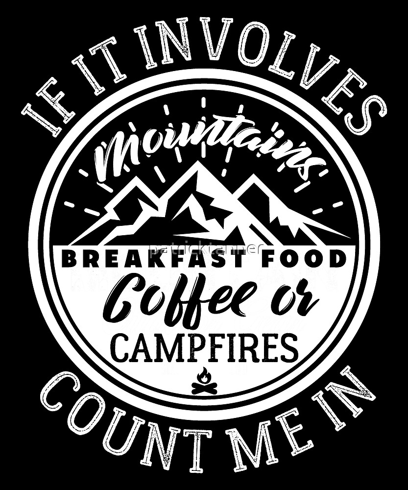 If It Involves Mountains Campfires Count Me In by patricktanner