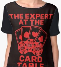 Awesome Expert Tshirt Design THE EXPERT AT THE CARD TABLE Chiffon Top