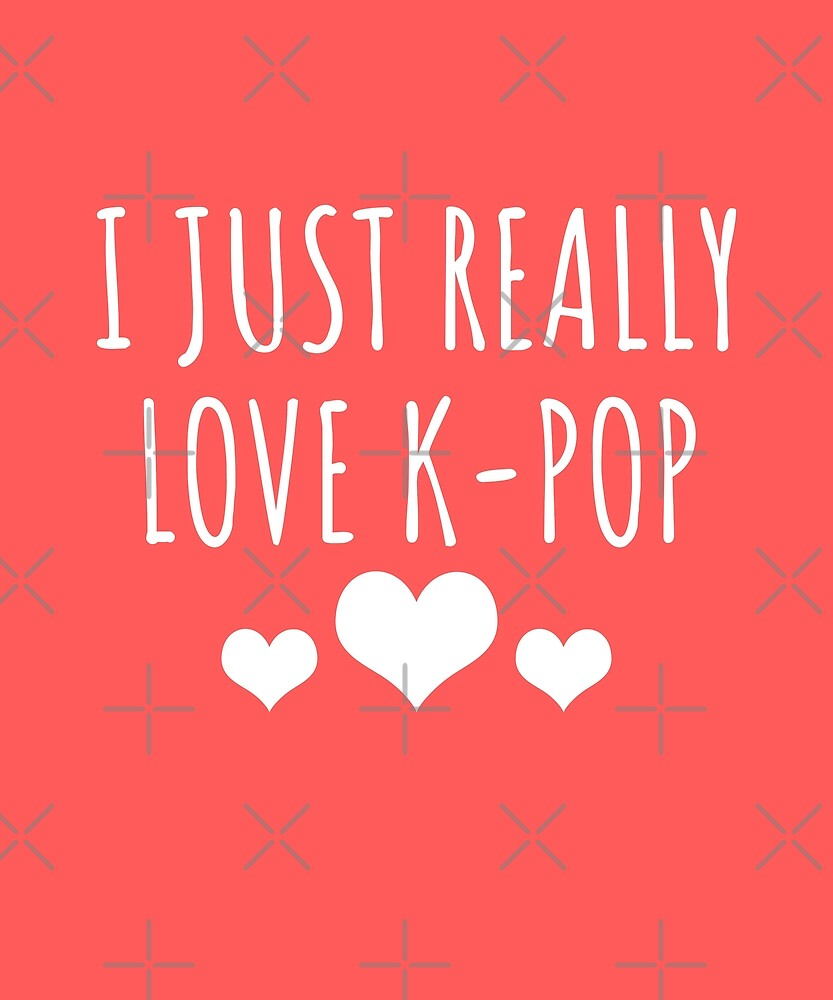 I Just Really Love K-Pop by Luna-May