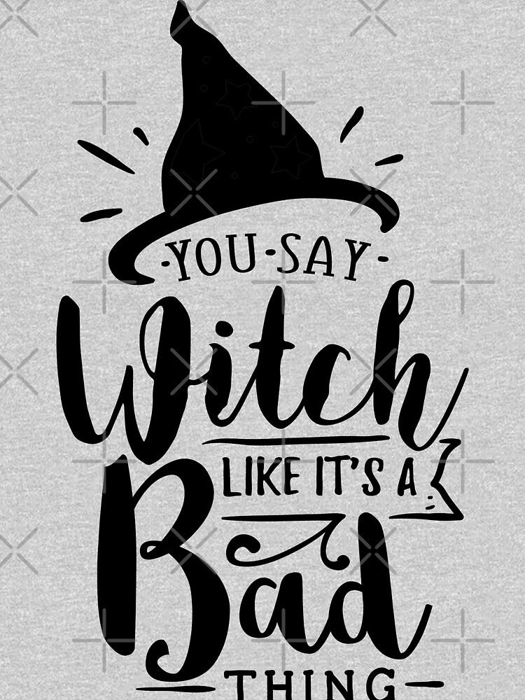You Say Witch Like It's a Bag Thing by Jandsgraphics