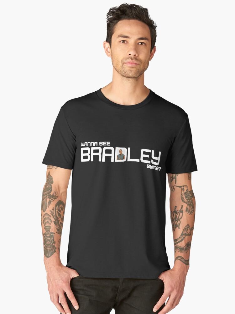 Wanna See Bradley Swing? Men's Premium T-Shirt Front