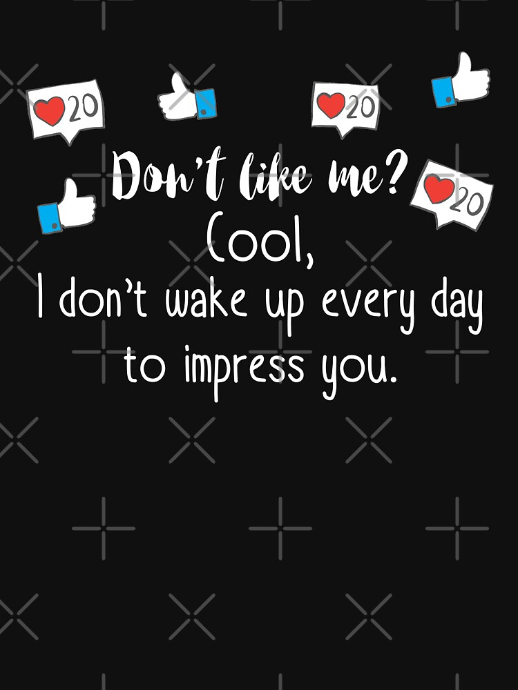 You Don't Like Me? Cool. by Jandsgraphics