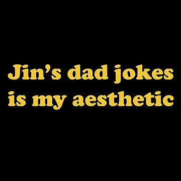 Jin's Dad Jokes Is My Aesthetic by koolpingu