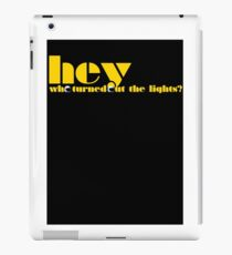 Hey! Who turned out the lights? iPad Case/Skin