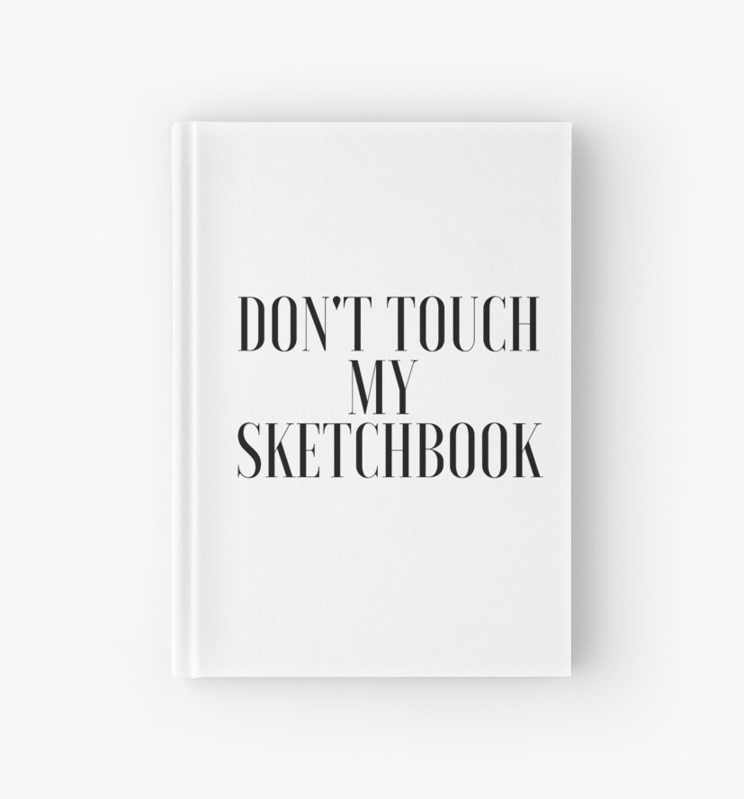 Don't touch my sketchbook by kina lakhani