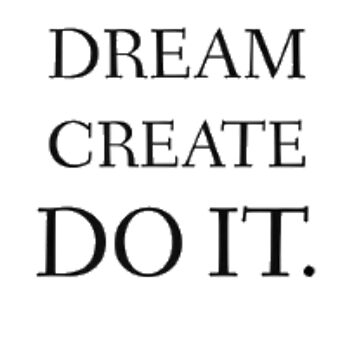 Dream. Create. Do IT. by sogimester95