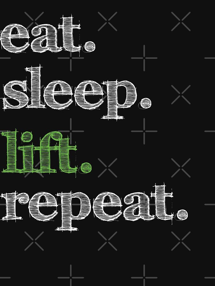 Eat, Sleep, Repeat - Lift by MN-Design-W40