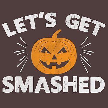 Let's Get Smashed Pumpkin Halloween  by Maka4