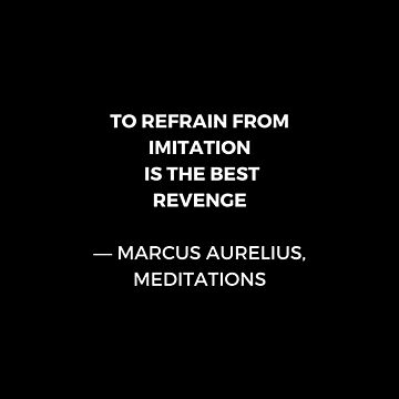 Stoic Wisdom Quotes - Marcus Aurelius Meditations - To refrain from imitation is the best revenge by IdeasForArtists