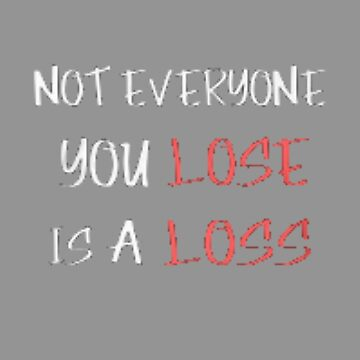 Not everyone you lose is a loss by sogimester95