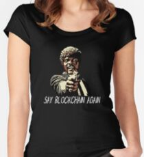 SAY BLOCKCHAIN AGAIN Women's Fitted Scoop T-Shirt