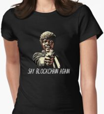 SAY BLOCKCHAIN AGAIN Women's Fitted T-Shirt