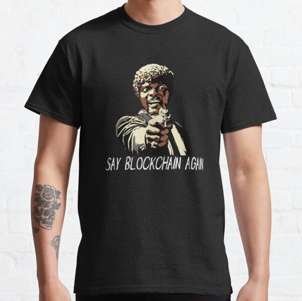 SAY BLOCKCHAIN AGAIN Classic T-Shirt