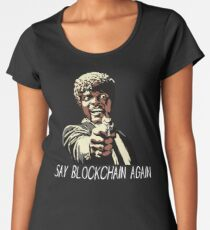 SAY BLOCKCHAIN AGAIN Women's Premium T-Shirt