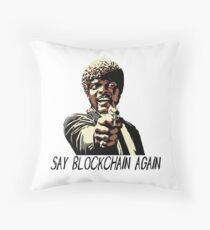 SAY BLOCKCHAIN AGAIN Throw Pillow