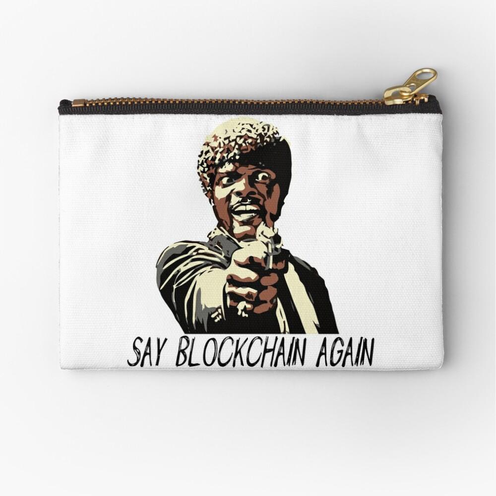 SAY BLOCKCHAIN AGAIN Zipper Pouch