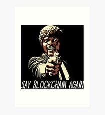 SAY BLOCKCHAIN AGAIN Art Print