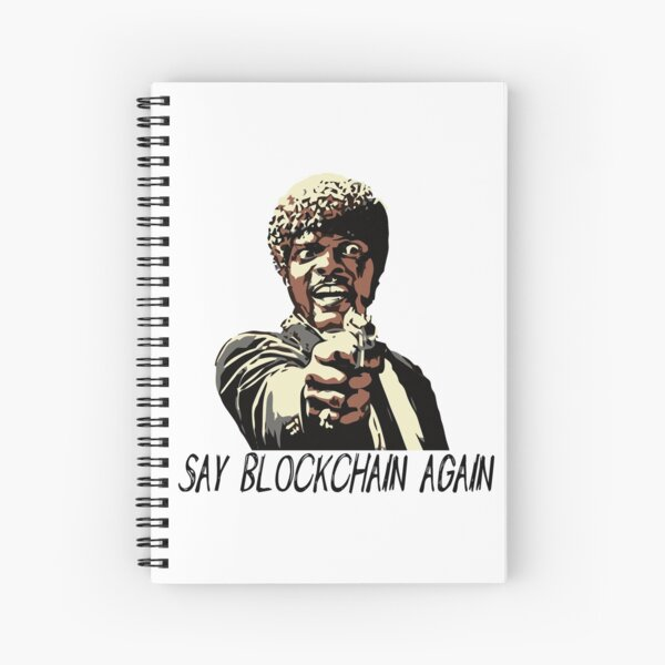 SAY BLOCKCHAIN AGAIN Spiral Notebook