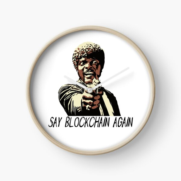 SAY BLOCKCHAIN AGAIN Clock