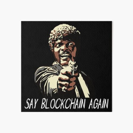 SAY BLOCKCHAIN AGAIN Art Board Print
