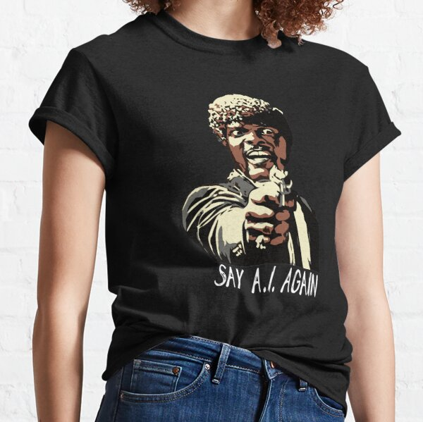 SAY A.I. AGAIN Classic T-Shirt