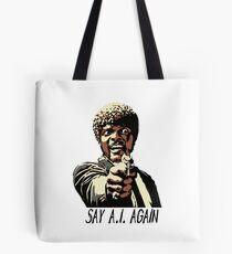 SAY A.I. AGAIN Tote Bag