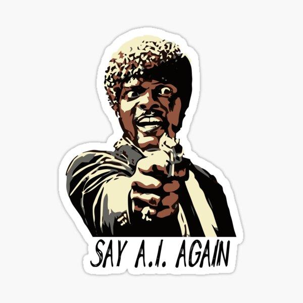 SAY A.I. AGAIN Sticker