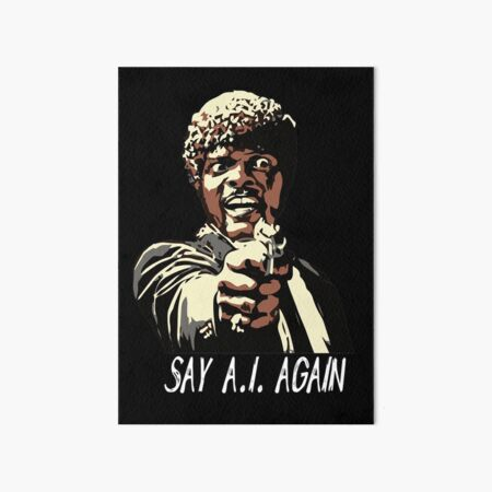 SAY A.I. AGAIN Art Board Print
