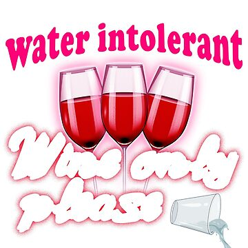 Water intolerance - wine wine wine by HumbaHarry