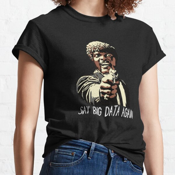 SAY BIG DATA AGAIN Classic T-Shirt