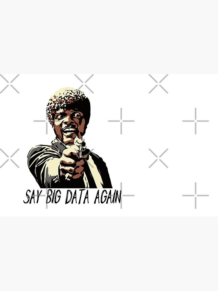 SAY BIG DATA AGAIN by grantsewell