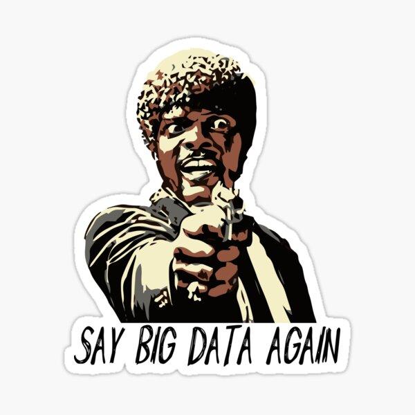 SAY BIG DATA AGAIN Sticker