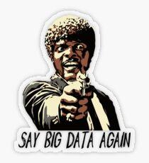 SAY BIG DATA AGAIN Transparent Sticker