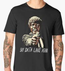 SAY DATA LAKE AGAIN Men's Premium T-Shirt