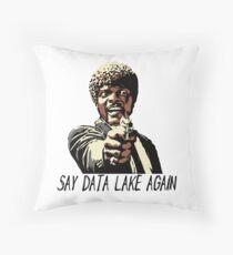 SAY DATA LAKE AGAIN Throw Pillow