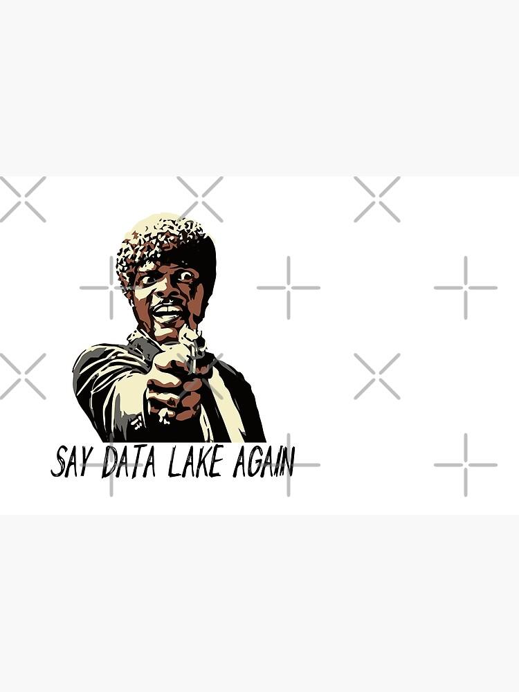 SAY DATA LAKE AGAIN by grantsewell