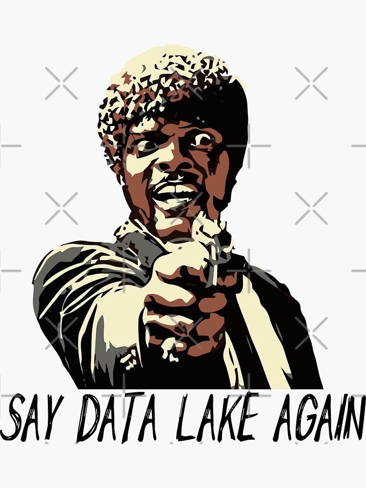 SAY DATA LAKE AGAIN by grantsewell