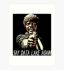 SAY DATA LAKE AGAIN Art Print