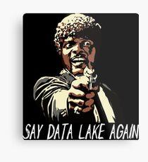 SAY DATA LAKE AGAIN Metal Print