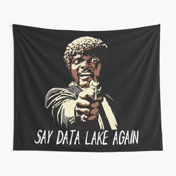 SAY DATA LAKE AGAIN Tapestry